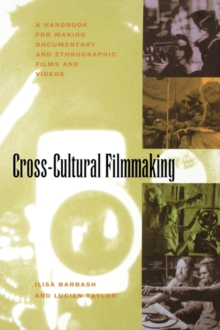 Cross-Cultural Filmmaking : A Handbook for Making Documentary and Ethnographic Films and Videos, Paperback Book