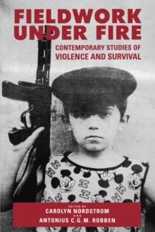 Fieldwork Under Fire : Contemporary Studies of Violence and Culture, Paperback / softback Book
