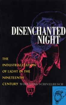 Disenchanted Night : The Industrialization of Light in the Nineteenth Century, Paperback Book