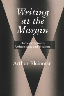Writing at the Margin : Discourse Between Anthropology and Medicine, Paperback Book