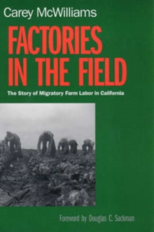 Factories in the Field : The Story of Migratory Farm Labor in California, Paperback / softback Book