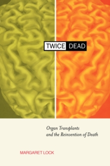 Twice Dead : Organ Transplants and the Reinvention of Death, Paperback Book