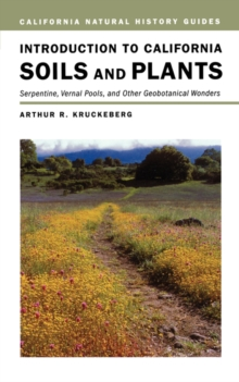 Introduction to California Soils and Plants : Serpentine, Vernal Pools, and Other Geobotanical Wonders, Paperback Book