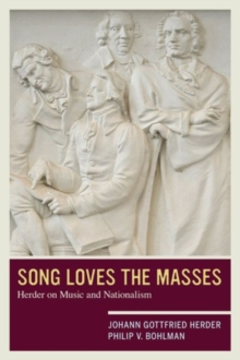 Song Loves the Masses : Herder on Music and Nationalism, Paperback Book