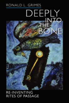 Deeply into the Bone : Re-Inventing Rites of Passage, Paperback / softback Book