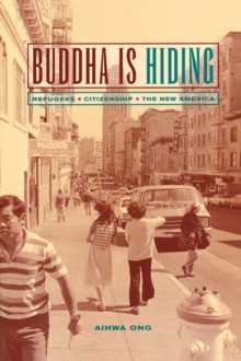 Buddha is Hiding : Refugees, Citizenship, the New America, Paperback Book
