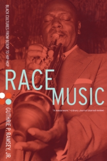 Race Music : Black Cultures from Bebop to Hip-Hop, Paperback / softback Book