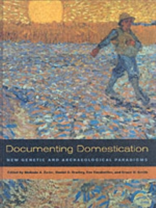 Documenting Domestication : New Genetic and Archaeological Paradigms, Hardback Book