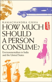How Much Should a Person Consume? : Environmentalism in India and the United States, Paperback / softback Book