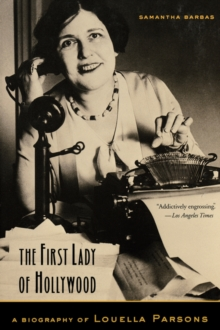 The First Lady of Hollywood : A Biography of Louella Parsons, Paperback / softback Book