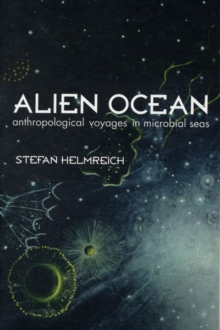 Alien Ocean : Anthropological Voyages in Microbial Seas, Paperback Book
