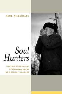 Soul Hunters : Hunting, Animism, and Personhood Among the Siberian Yukaghirs, Paperback Book