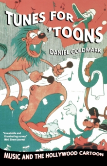 Tunes for 'Toons : Music and the Hollywood Cartoon, Paperback Book