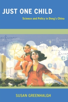 Just One Child : Science and Policy in Deng's China, Paperback Book