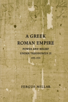 A Greek Roman Empire : Power and Belief under Theodosius II (408-450), Paperback / softback Book