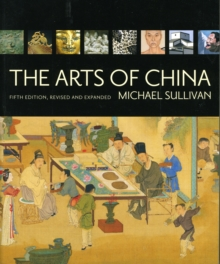 The Arts of China, Fifth Edition, Revised and Expanded, Paperback / softback Book
