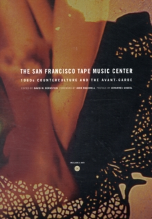 The San Francisco Tape Music Center : 1960s Counterculture and the Avant-Garde, Paperback / softback Book