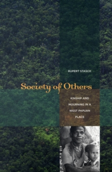 Society of Others : Kinship and Mourning in a West Papuan Place, Paperback / softback Book