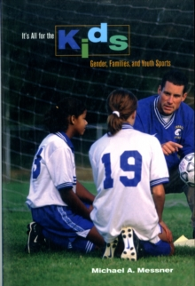 It� s All for the Kids : Gender, Families, and Youth Sports, Paperback Book