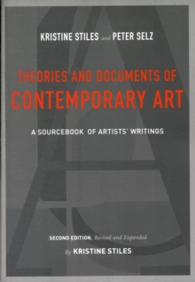 Theories and Documents of Contemporary Art : A Sourcebook of Artists�  Writings (Second Edition, Revised and Expanded by Kristine Stiles), Paperback Book
