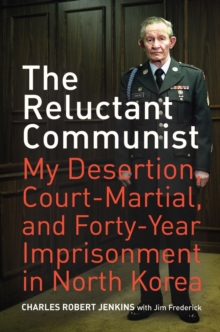 The Reluctant Communist : My Desertion, Court-Martial, and Forty-Year Imprisonment in North Korea, Paperback / softback Book