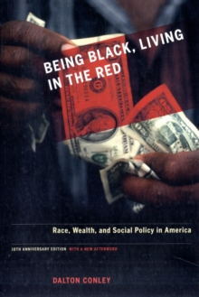 Being Black, Living in the Red : Race, Wealth, and Social Policy in America, 10th Anniversary Edition, With a New Afterword, Paperback Book