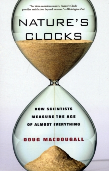 Nature's Clocks : How Scientists Measure the Age of Almost Everything, Paperback / softback Book