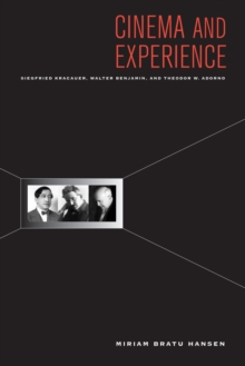 Cinema and Experience : Siegfried Kracauer, Walter Benjamin, and Theodor W. Adorno, Paperback / softback Book