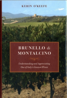 Brunello di Montalcino : Understanding and Appreciating One of Italy's Greatest Wines, Hardback Book