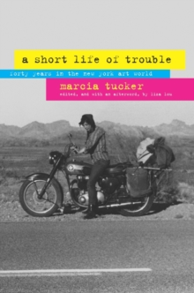 A Short Life of Trouble : Forty Years in the New York Art World, Paperback / softback Book