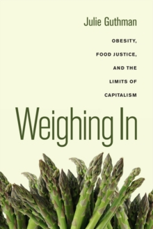 Weighing In : Obesity, Food Justice, and the Limits of Capitalism, Paperback / softback Book