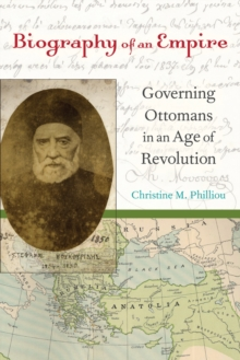 Biography of an Empire : Governing Ottomans in an Age of Revolution, Paperback / softback Book