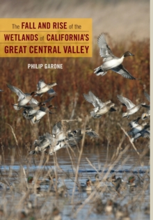 The Fall and Rise of the Wetlands of California's Great Central Valley, Hardback Book