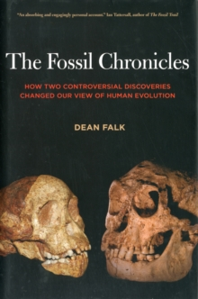 The Fossil Chronicles : How Two Controversial Discoveries Changed Our View of Human Evolution, Hardback Book