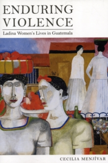 Enduring Violence : Ladina Women's Lives in Guatemala, Paperback Book