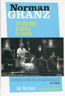 Norman Granz : The Man Who Used Jazz for Justice, Hardback Book