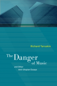 The Danger of Music and Other Anti-Utopian Essays, Paperback Book