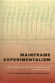 Mainframe Experimentalism : Early Computing and the Foundations of the Digital Arts, Paperback / softback Book