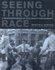 Seeing through Race : A Reinterpretation of Civil Rights Photography, Paperback / softback Book
