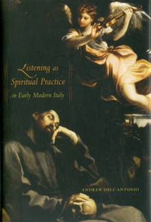 Listening as Spiritual Practice in Early Modern Italy, Hardback Book