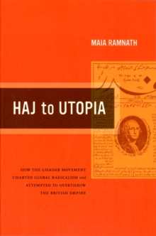 Haj to Utopia : How the Ghadar Movement Charted Global Radicalism and Attempted to Overthrow the British Empire, Paperback / softback Book