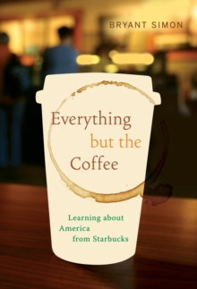 Everything but the Coffee : Learning about America from Starbucks, Paperback / softback Book
