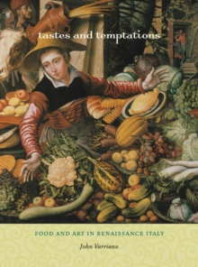 Tastes and Temptations : Food and Art in Renaissance Italy, Paperback Book