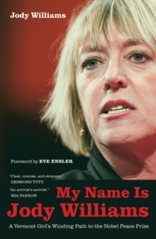 My Name is Jody Williams : A Vermont Girl's Winding Path to the Nobel Peace Prize, Hardback Book