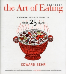 The Art of Eating Cookbook : Essential Recipes from the First 25 Years, Hardback Book