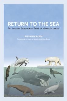 Return to the Sea : The Life and Evolutionary Times of Marine Mammals, Hardback Book