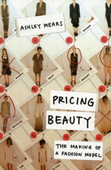 Pricing Beauty : The Making of a Fashion Model, Paperback Book