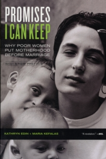 Promises I Can Keep : Why Poor Women Put Motherhood before Marriage, Paperback / softback Book