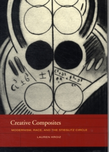 Creative Composites : Modernism, Race, and the Stieglitz Circle, Hardback Book
