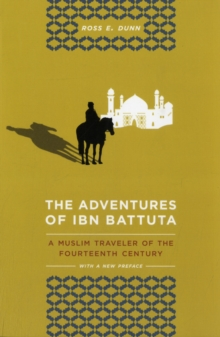 The Adventures of Ibn Battuta : A Muslim Traveler of the Fourteenth Century, With a New Preface, Paperback / softback Book
